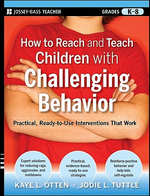 How to Reach and Teach Children with Challenging Behavior By Otten, Kaye L./ Tuttle, Jodie L.